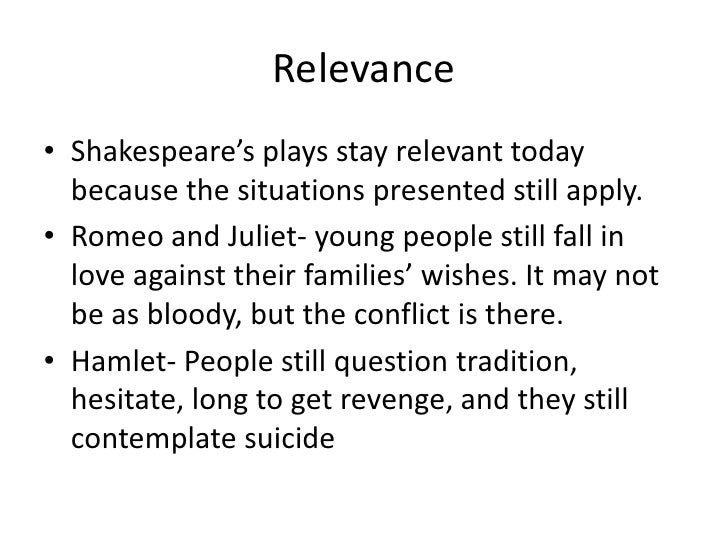 romeo juliet still relevant unfinished Shakespeare: our contemporary  the romeo and juliet story has always been one of the best known,  is shakespeare still relevant today.