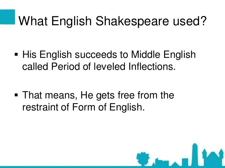 influence of shakespeare in english English prior to shakespeare, english during shakespearean time, and english after shakespearean time thanks.