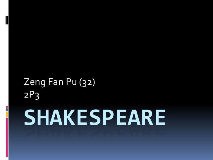 Shakespeare<br />Zeng Fan Pu (32)<br />2P3<br />
