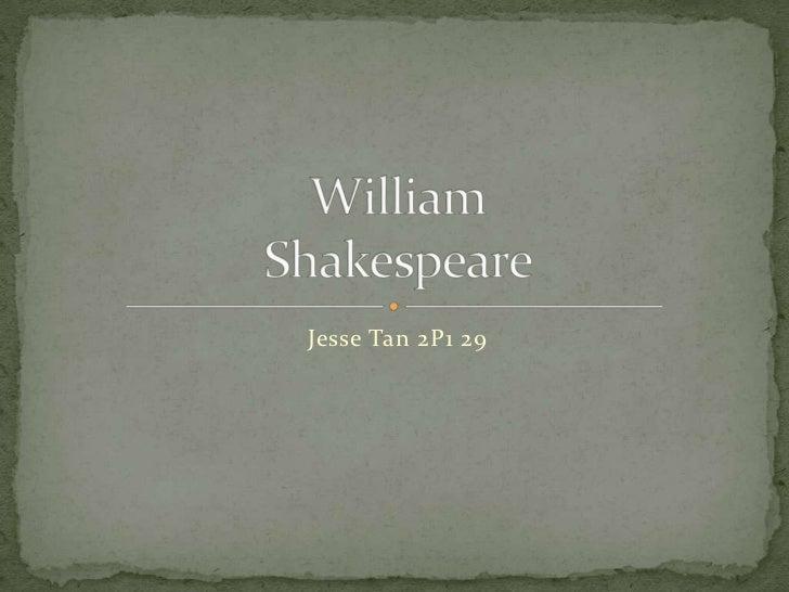 Jesse Tan 2P1 29<br />WilliamShakespeare<br />