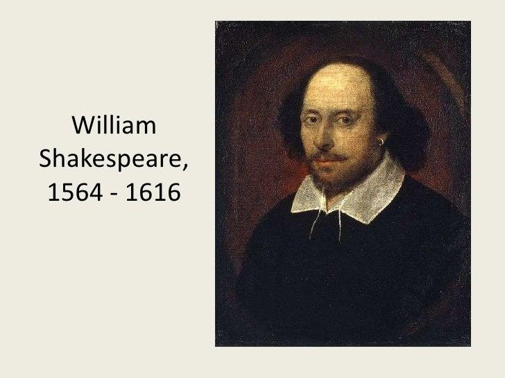 WilliamShakespeare, 1564 - 1616