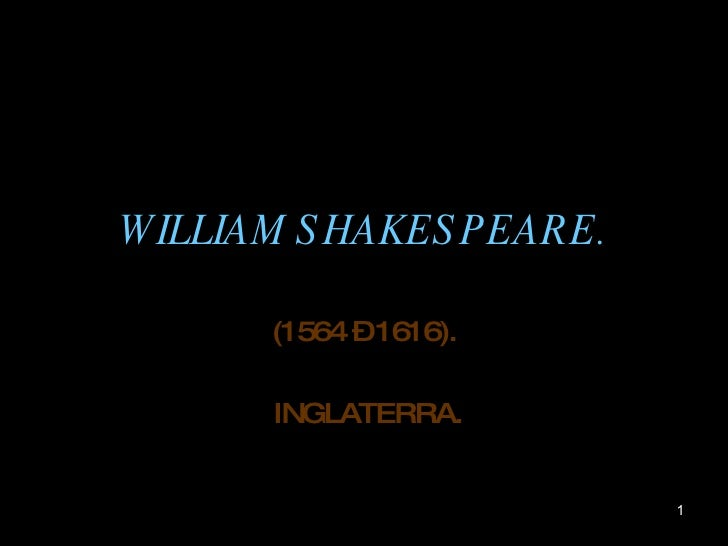 WILLIAM SHAKESPEARE. (1564 – 1616). INGLATERRA.