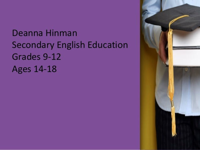 Deanna HinmanSecondary English EducationGrades 9-12Ages 14-18