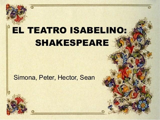 EL TEATRO ISABELINO: SHAKESPEARE  Simona, Peter, Hector, Sean
