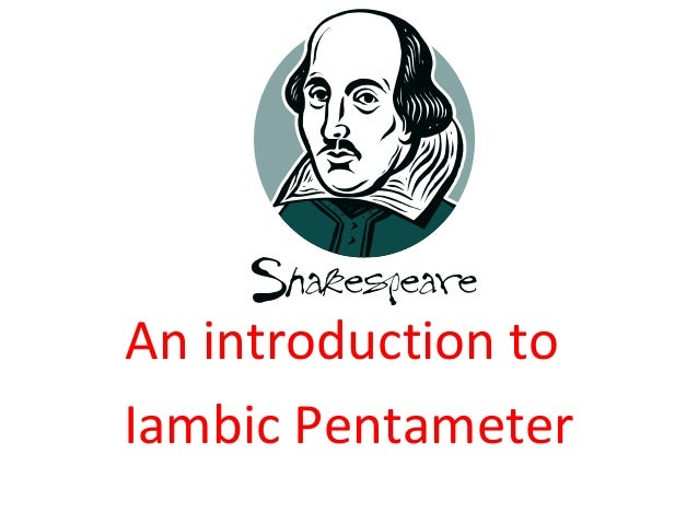 An introduction to Iambic Pentameter