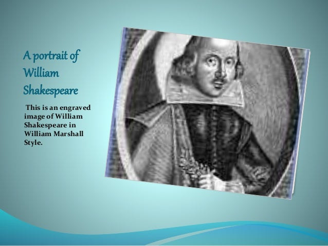 A portrait of William Shakespeare This is an engraved image of William Shakespeare in William Marshall Style.