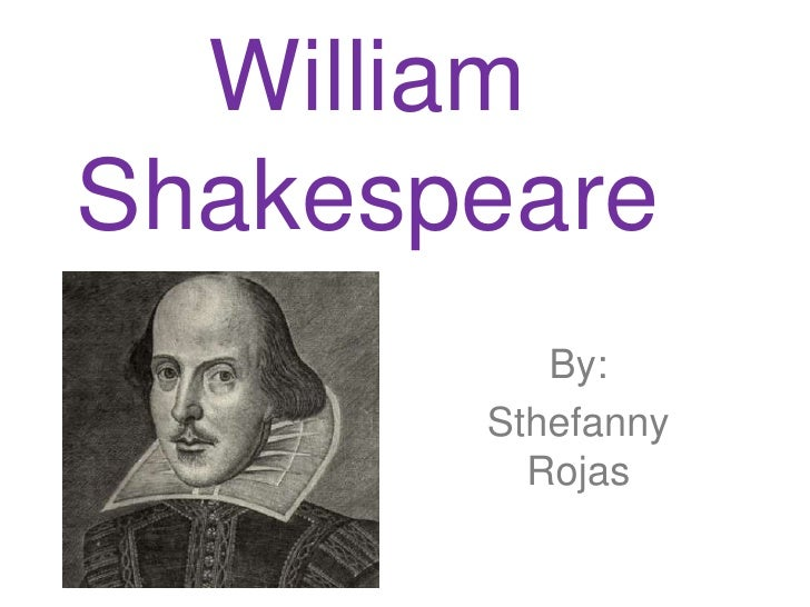 William Shakespeare<br />By:<br />Sthefanny Rojas <br />