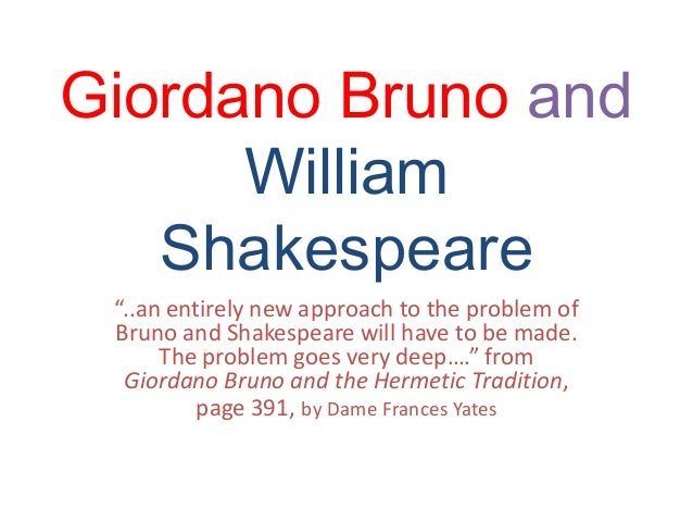 """Giordano Bruno and William Shakespeare """"..an entirely new approach to the problem of Bruno and Shakespeare will have to be..."""