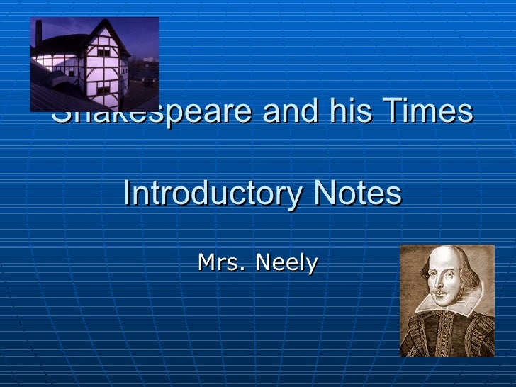 Shakespeare and his Times  Introductory Notes Mrs. Neely