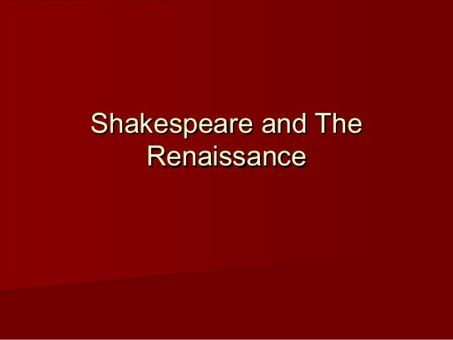 Shakespeare and The    Renaissance