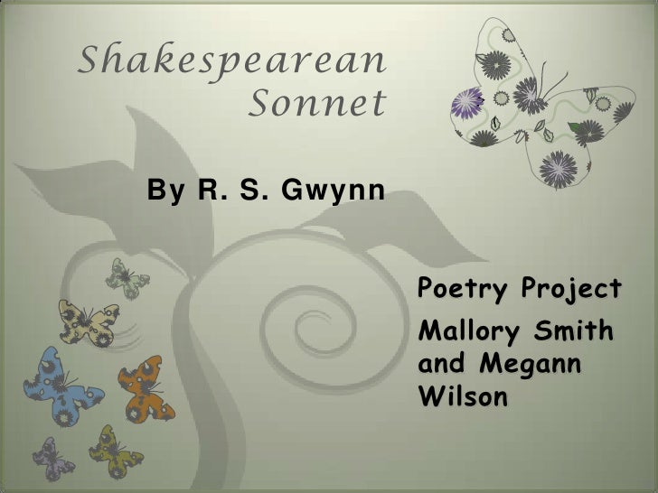 Shakespearean        Sonnet    By R. S. Gwynn                      Poetry Project                    Mallory Smith        ...
