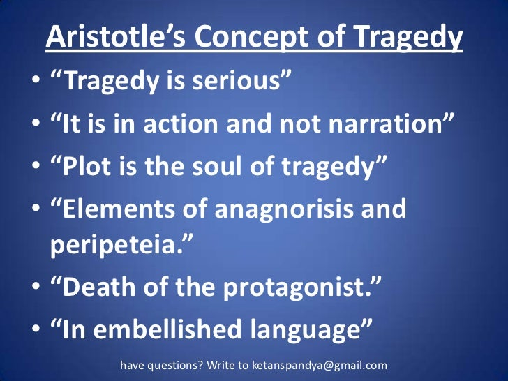 aristotles six requirements for a good tragedy What are the main traits of the tragic hero  he is basically a good person but falls due to his hamartia- his  which is crucial in tragedy,.