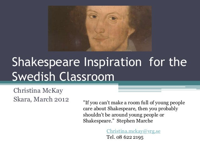"""Shakespeare Inspiration for theSwedish ClassroomChristina McKaySkara, March 2012   """"If you can't make a room full of young..."""