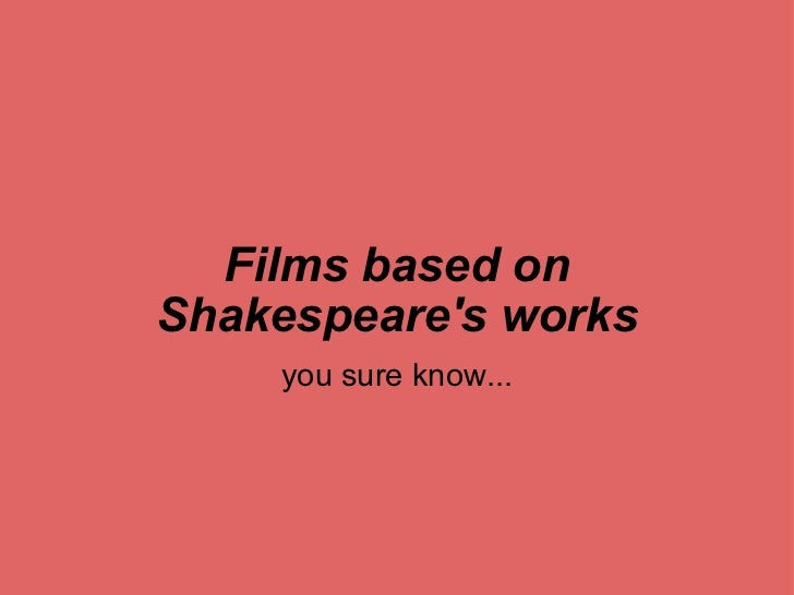 Films based on Shakespeare's works you sure know...