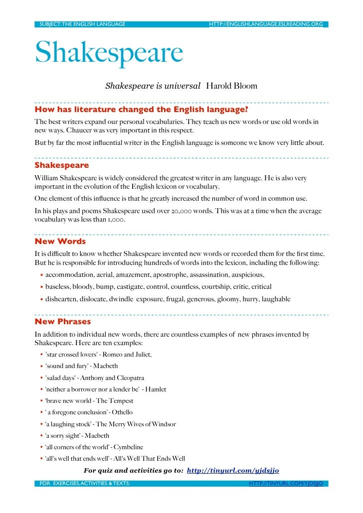 how shakespeare changed the english language Many students complain that shakespearean language is too difficult to understand or ask why shakespeare could not have written in 'normal' english shakespearean, or elizabethan, english is 'normal' english it was the english spoken in the 16th and 17th centuries, shakespeare did not make up his.