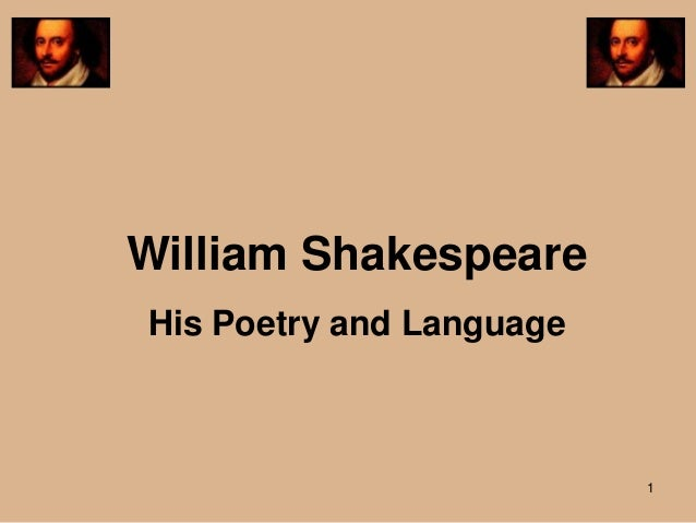 William ShakespeareHis Poetry and Language                          1