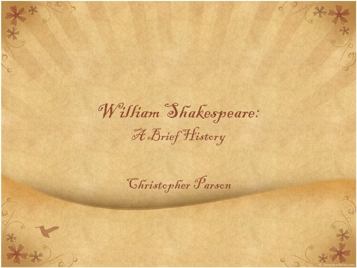 William Shakespeare: A Brief History Christopher Parson