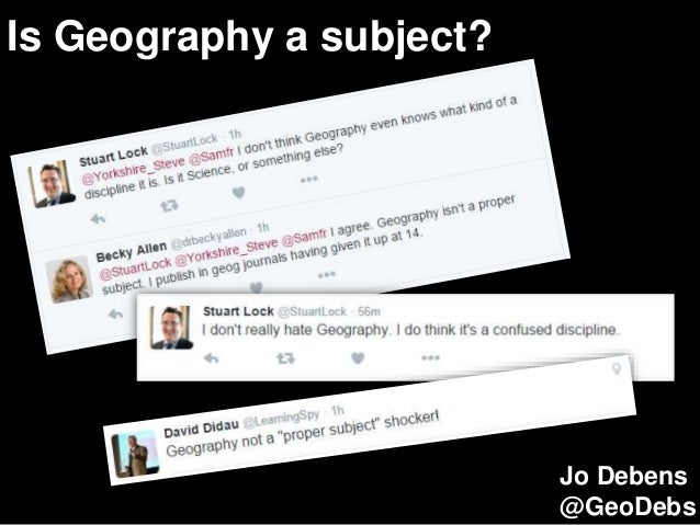Is Geography a subject? Jo Debens @GeoDebs