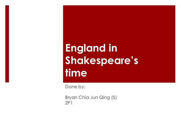 England in Shakespeare's time <br />Done by:<br />Bryan Chia Jun Qing (5)<br />2P1 <br />