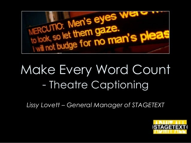 Make Every Word Count    - Theatre CaptioningLissy Lovett – General Manager of STAGETEXT
