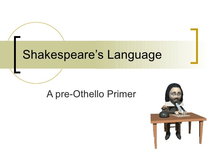Shakespeare's Language A pre-Othello Primer