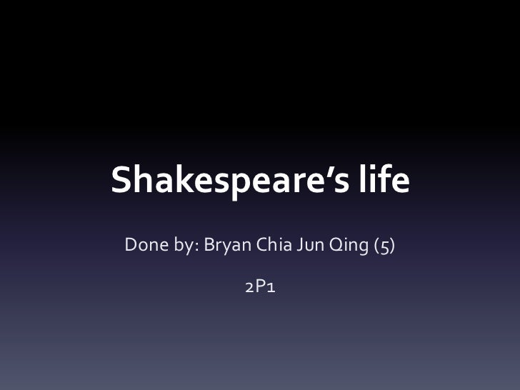 Shakespeare's life <br />Done by: Bryan Chia Jun Qing (5)<br />2P1<br />