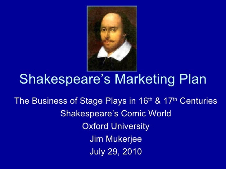 Shakespeare's Marketing Plan The Business of Stage Plays in 16 th  & 17 th  Centuries Shakespeare's Comic World Oxford Uni...