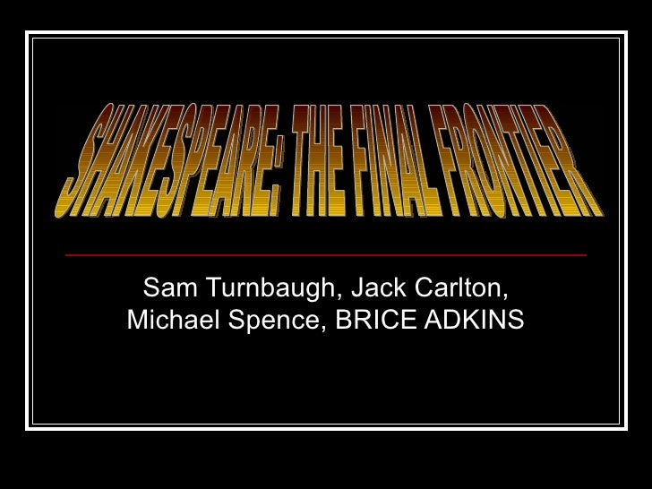 Sam Turnbaugh, Jack Carlton, Michael Spence, BRICE ADKINS SHAKESPEARE: THE FINAL FRONTIER