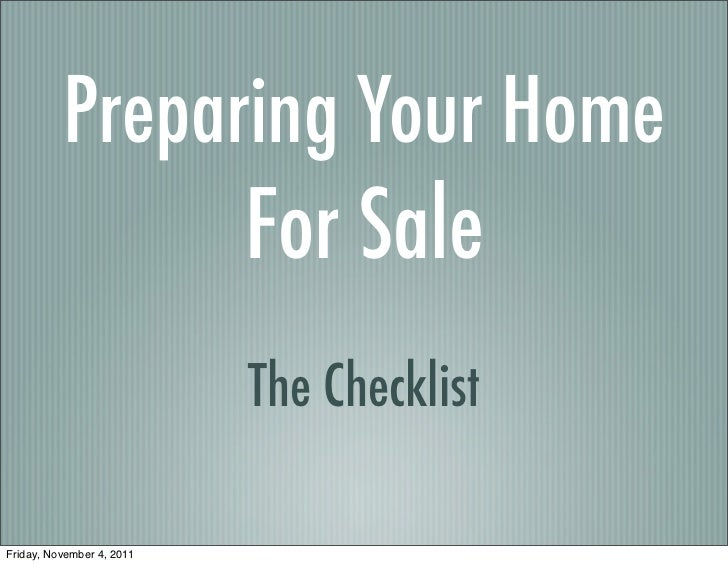 Preparing Your Home                           For Sale                           The ChecklistFriday, November 4, 2011