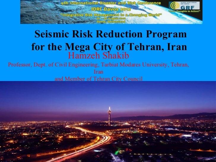 Seismic Risk Reduction Program         for the Mega City of Tehran, Iran                        Hamzeh ShakibProfessor, De...