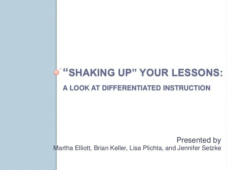"""SHAKING UP"" YOUR LESSONS:   A LOOK AT DIFFERENTIATED INSTRUCTION                                              Presented b..."