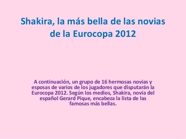 Shakira, la más bella de las novias       de la Eurocopa 2012   A continuación, un grupo de 16 hermosas novias y  esposas ...