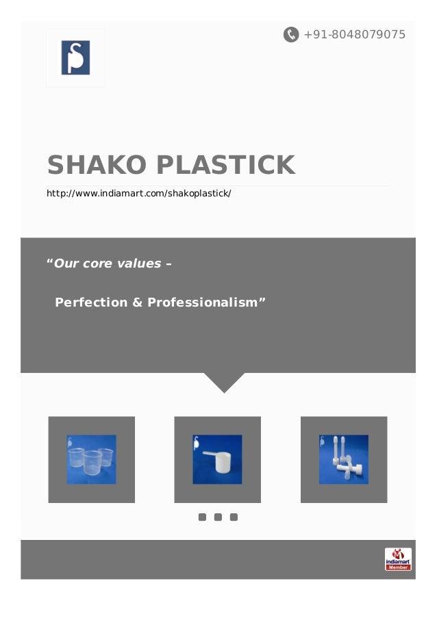 "+91-8048079075 SHAKO PLASTICK http://www.indiamart.com/shakoplastick/ ""Our core values – Perfection & Professionalism"""