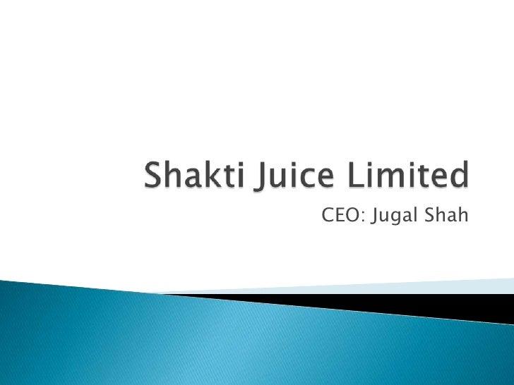 ShaktiJuice Limited<br />CEO: Jugal Shah<br />