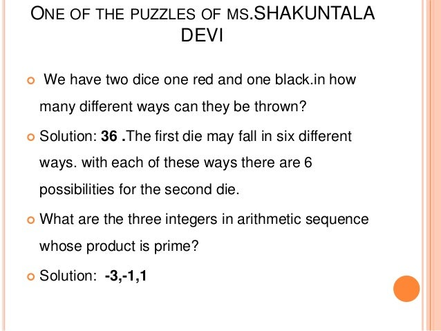 400 puzzles by shakuntala devi There are many puzzles written by shakuntala devi which are published in books you can find them online or can buy from bookstore some of the puzzles are (1) meena went out for shopping she had in her handbag approximately rs 15/- in one rupee notes and 20 p coins when she returned she had as many one.