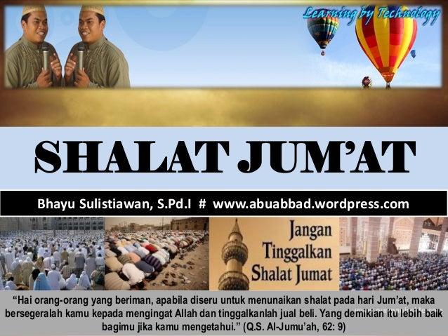 "SHALAT JUM'AT       Bhayu Sulistiawan, S.Pd.I # www.abuabbad.wordpress.com ""Hai orang-orang yang beriman, apabila diseru u..."