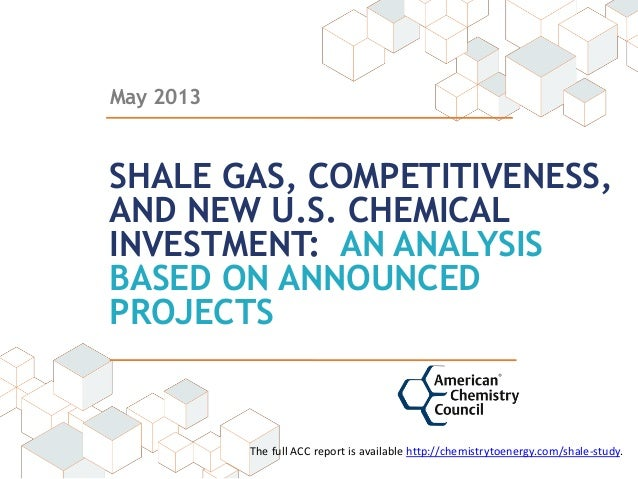 May 2013SHALE GAS, COMPETITIVENESS,AND NEW U.S. CHEMICALINVESTMENT: AN ANALYSISBASED ON ANNOUNCEDPROJECTSThe full ACC r...