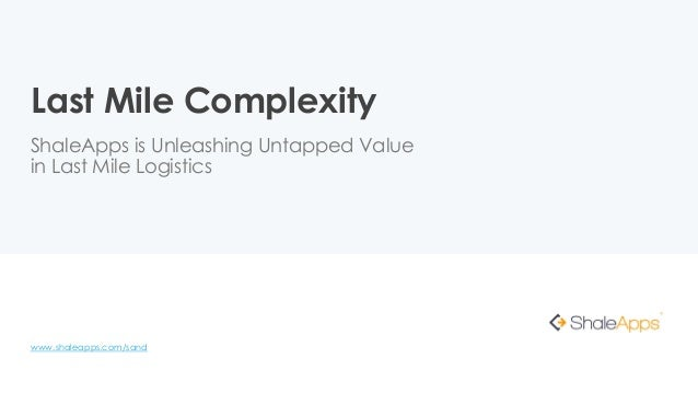 Last Mile Complexity ShaleApps is Unleashing Untapped Value in Last Mile Logistics www.shaleapps.com/sand