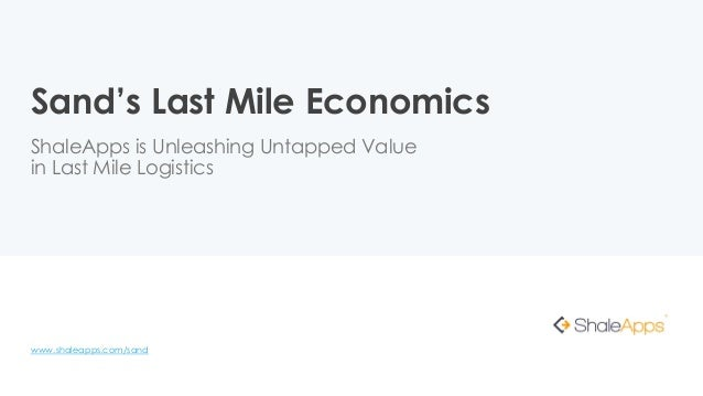 Sand's Last Mile Economics ShaleApps is Unleashing Untapped Value in Last Mile Logistics www.shaleapps.com/sand