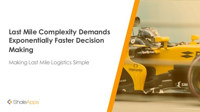 Last Mile Complexity Demands Exponentially Faster Decision Making Making Last Mile Logistics Simple