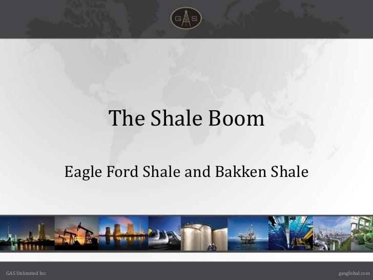 The Shale Boom                    Eagle Ford Shale and Bakken ShaleGAS Unlimited Inc                                      ...