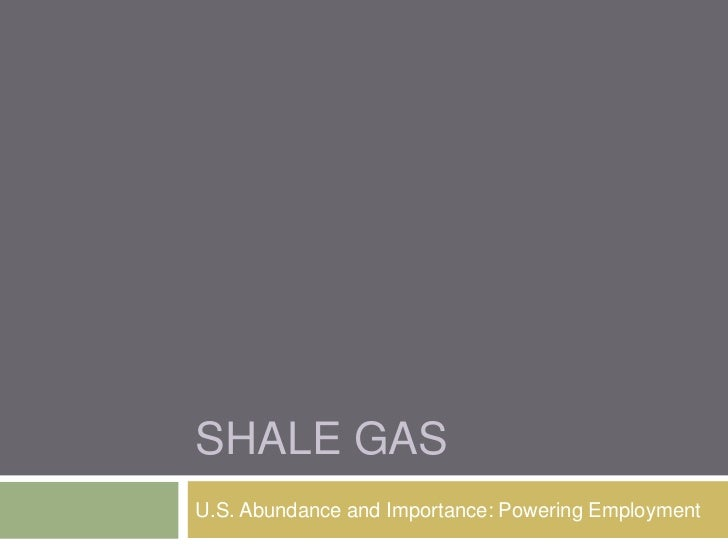 SHALE GASU.S. Abundance and Importance: Powering Employment