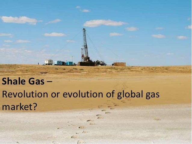Shale Gas –Revolution or evolution of global gasmarket?