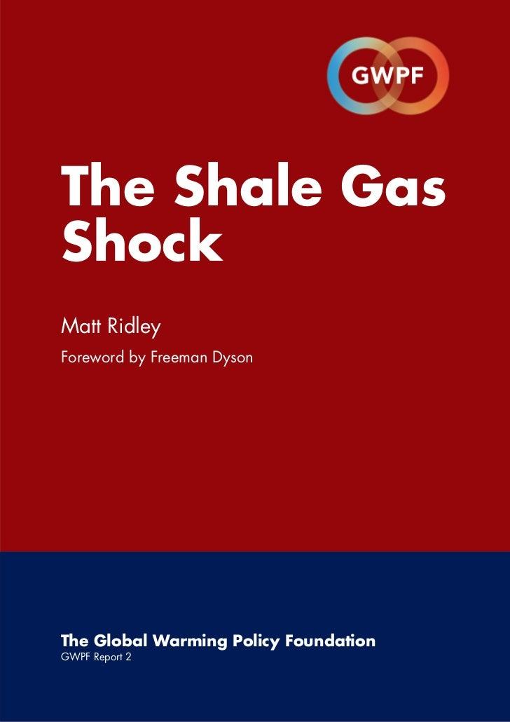 The Shale GasShockMatt RidleyForeword by Freeman DysonThe Global Warming Policy FoundationGWPF Report 2