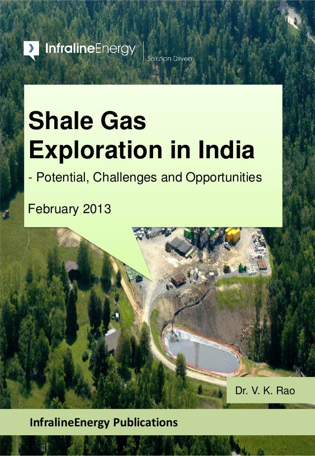 Shale Gas Exploration in India - Potential, Challenges and Opportunities February 2013 InfralineEnergy Publications Dr. V....