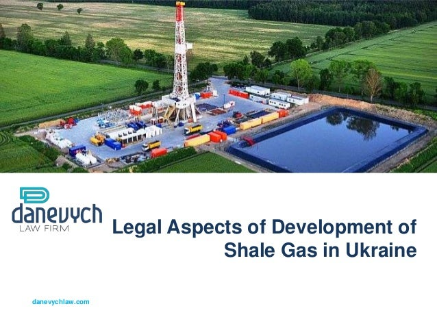 Legal Aspects of Development of                             Shale Gas in Ukrainedanevychlaw.com