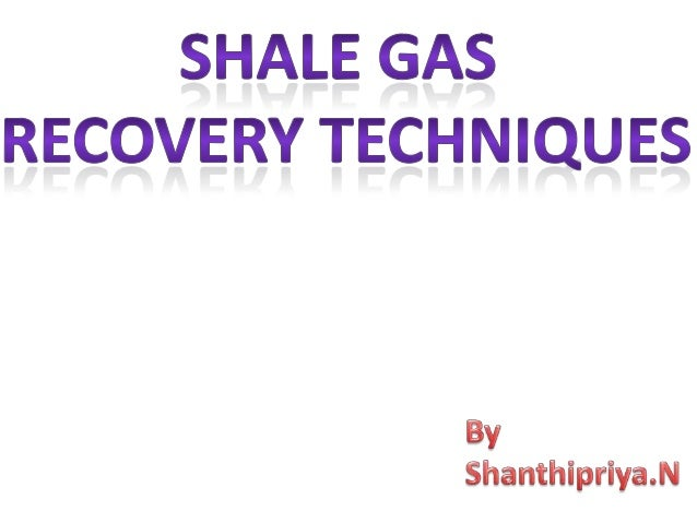  Natural gas from shale.  Trapped in shale formations.  Organic matter broken down by high temperature.  Thermogenic g...