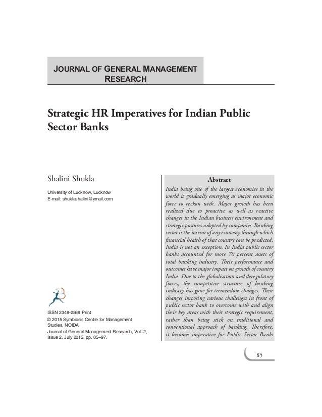 85 Strategic HR Imperatives for Indian Public Sector Banks Shalini Shukla University of Lucknow, Lucknow E-mail: shuklasha...