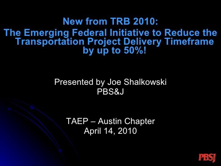<ul><li>New from TRB 2010: </li></ul><ul><li>The Emerging Federal Initiative to Reduce the Transportation Project Delivery...