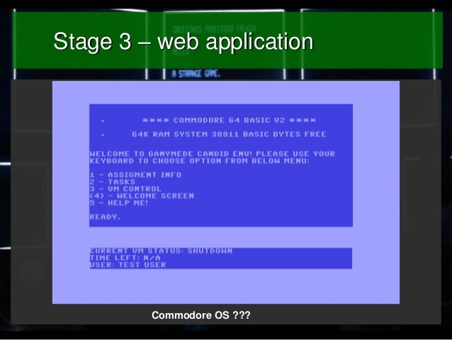 Stage 3 – web application  Commodore OS ???